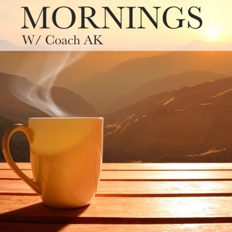 Mornings w/ Coach AK